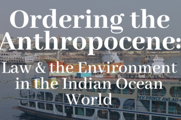 "The text ""Ordering the Anthropocene: Law & the Environment in the Indian Ocean World"" beneath an image of a ship on water"